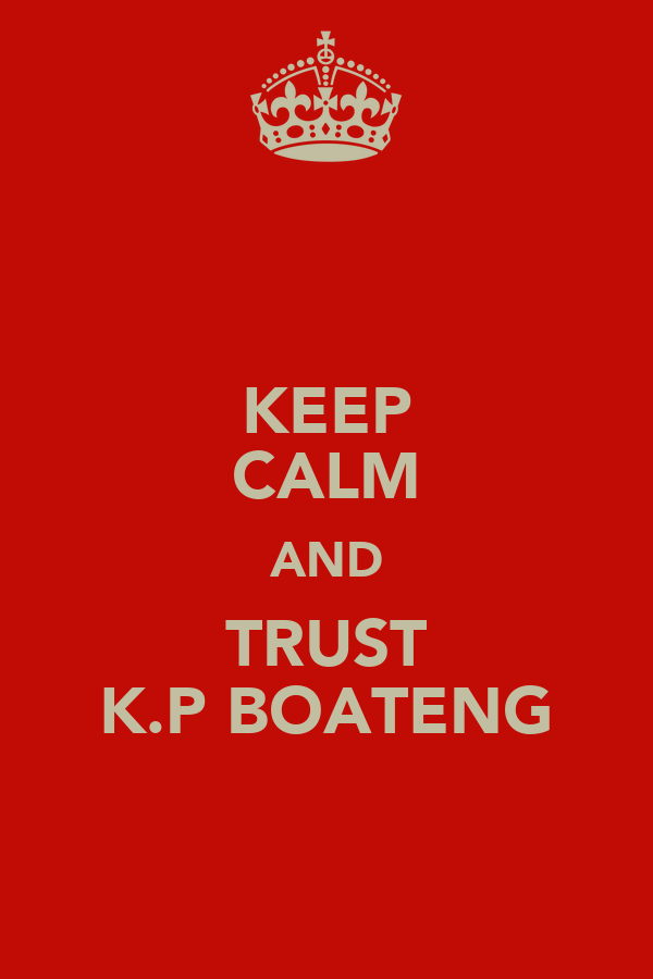 KEEP CALM AND TRUST K.P BOATENG