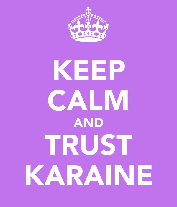 KEEP CALM AND TRUST KARAINE