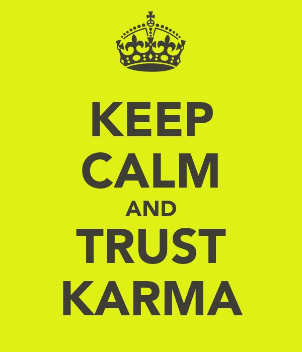 KEEP CALM AND TRUST KARMA