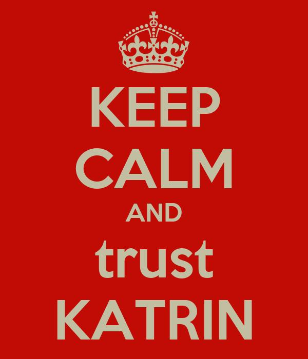 KEEP CALM AND trust KATRIN