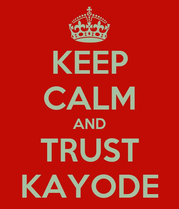 KEEP CALM AND TRUST KAYODE