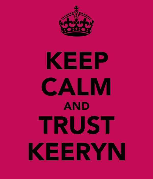 KEEP CALM AND TRUST KEERYN