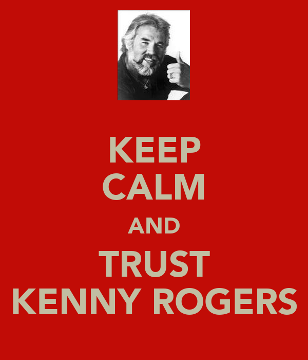KEEP CALM AND TRUST KENNY ROGERS