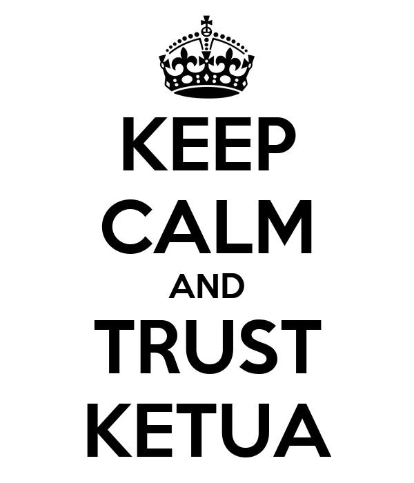 KEEP CALM AND TRUST KETUA