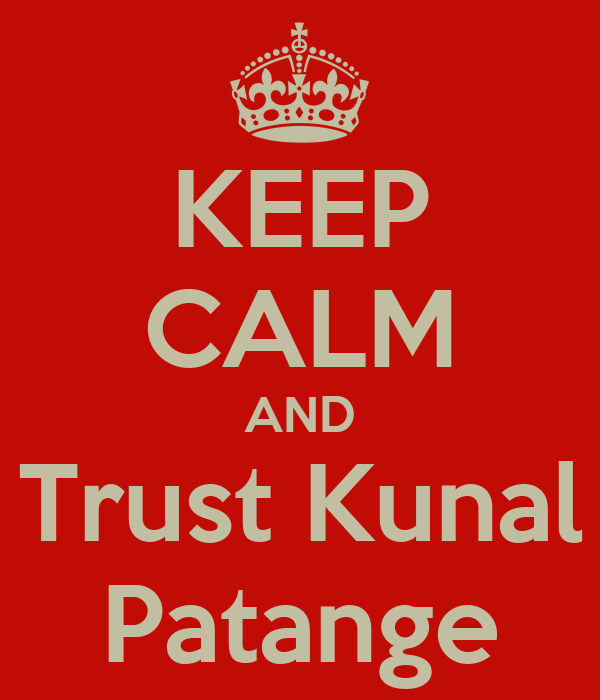KEEP CALM AND Trust Kunal Patange