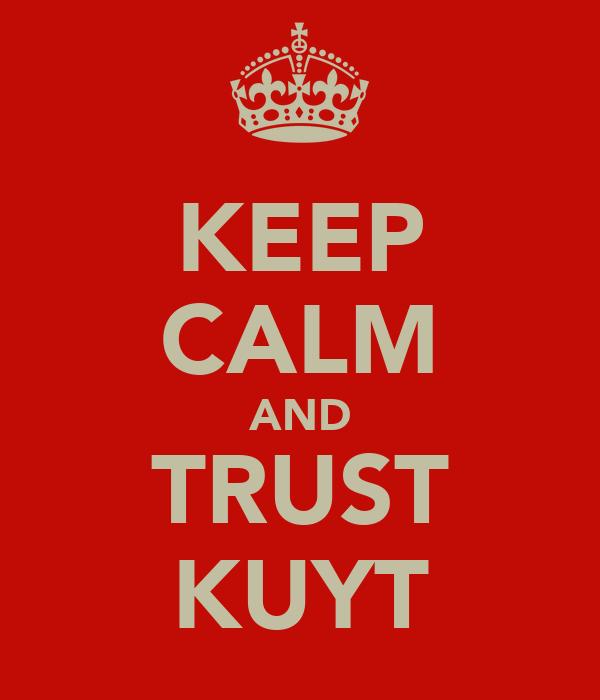 KEEP CALM AND TRUST KUYT