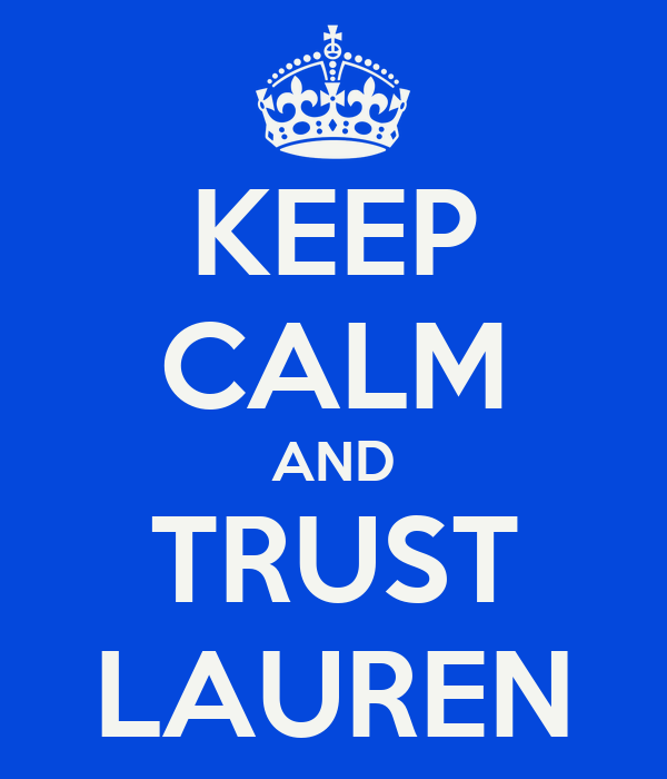 KEEP CALM AND TRUST LAUREN