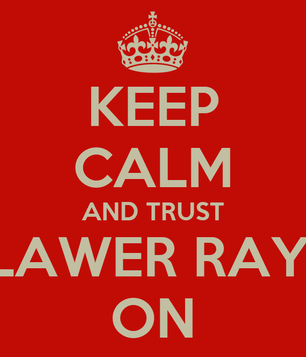 KEEP CALM AND TRUST LAWER RAY! ON