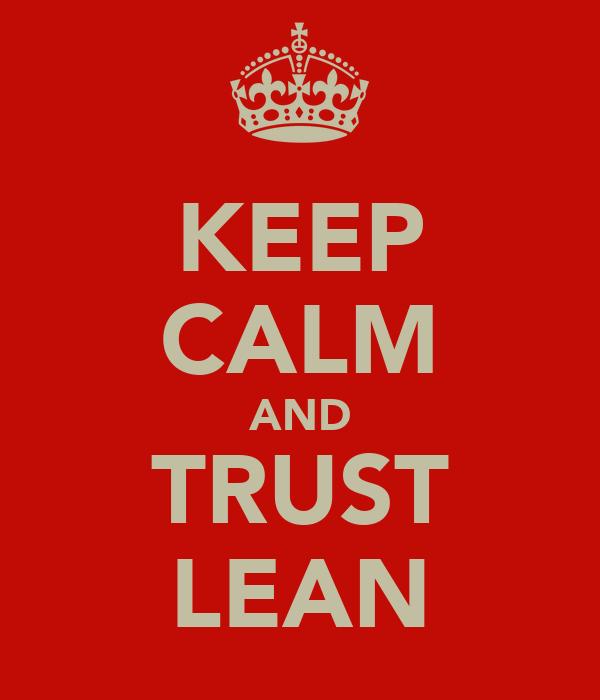 KEEP CALM AND TRUST LEAN