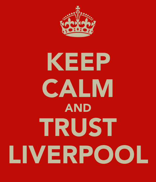 KEEP CALM AND TRUST LIVERPOOL