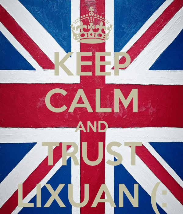 KEEP CALM AND TRUST LIXUAN (:
