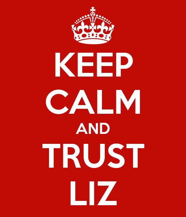 KEEP CALM AND TRUST LIZ