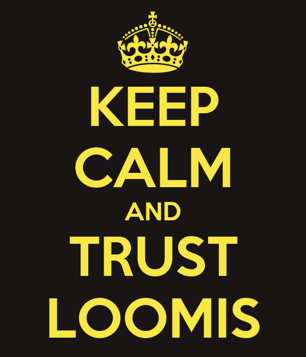 KEEP CALM AND TRUST LOOMIS