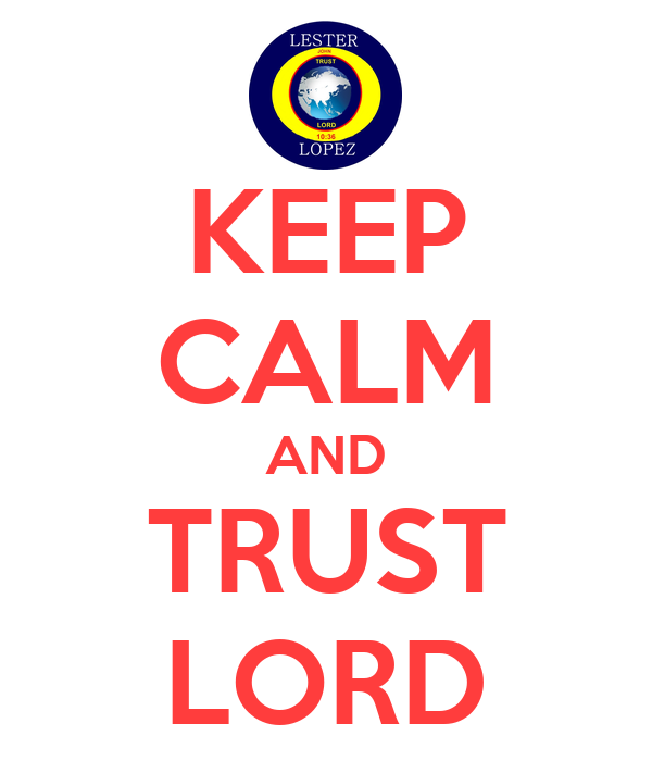 KEEP CALM AND TRUST LORD