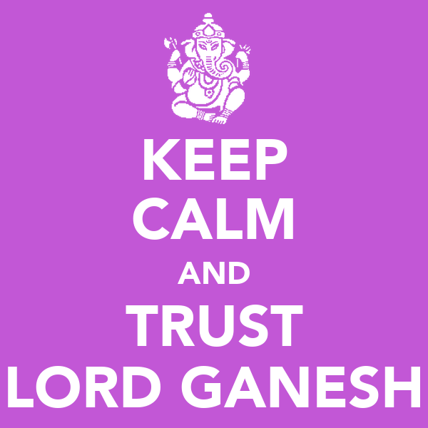 KEEP CALM AND TRUST LORD GANESH
