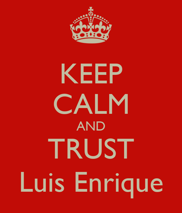 KEEP CALM AND TRUST Luis Enrique