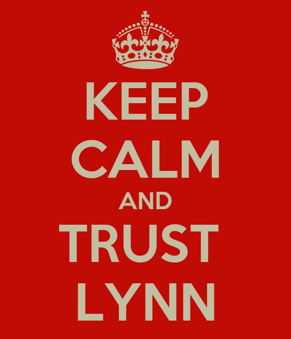 KEEP CALM AND TRUST  LYNN