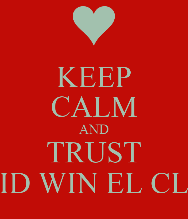 KEEP CALM AND TRUST MADRID WIN EL CLASICO