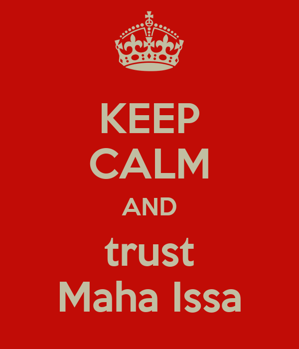 KEEP CALM AND trust Maha Issa