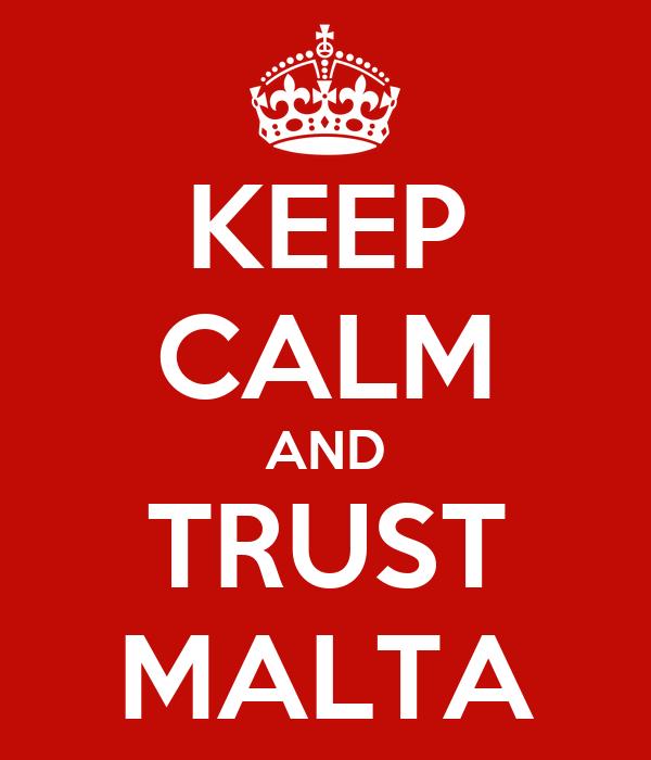 KEEP CALM AND TRUST MALTA
