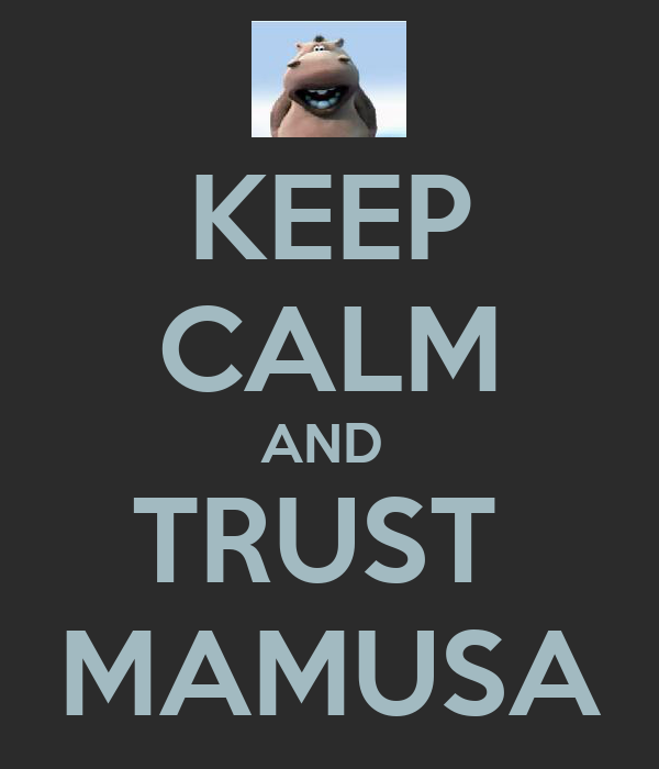 KEEP CALM AND  TRUST  MAMUSA