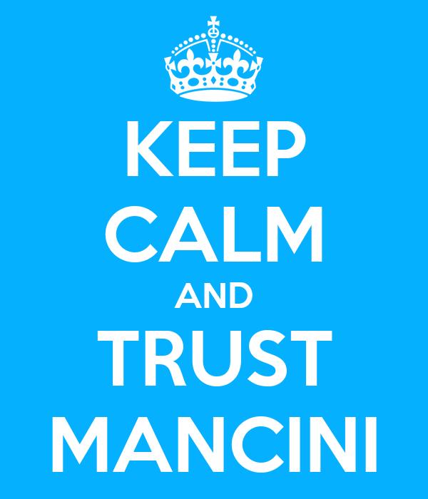 KEEP CALM AND TRUST MANCINI