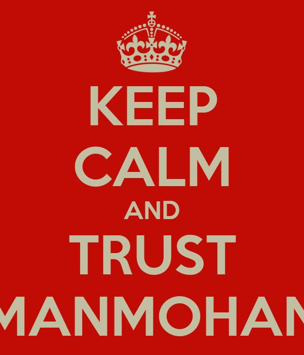 KEEP CALM AND TRUST MANMOHAN