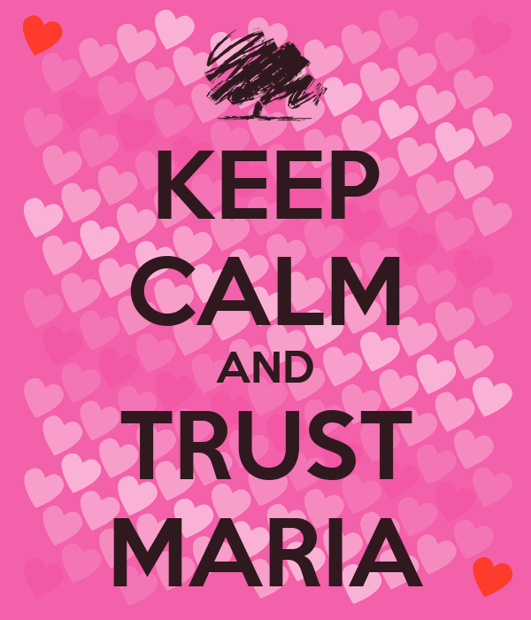 KEEP CALM AND TRUST MARIA