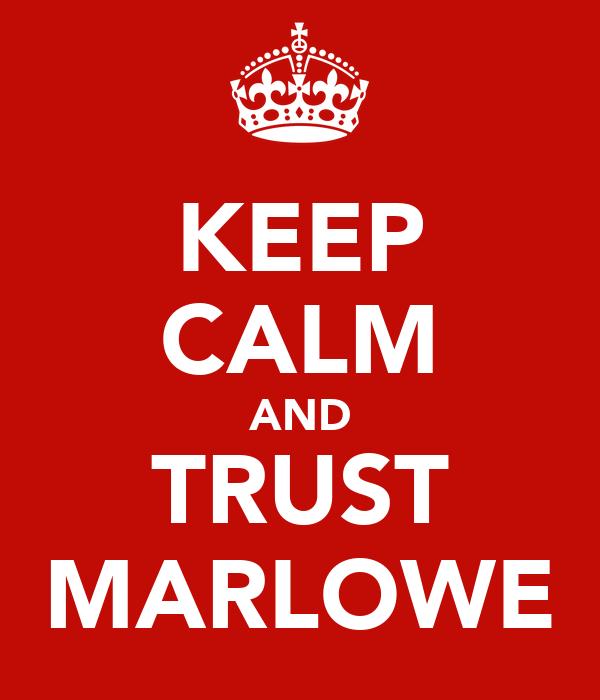 KEEP CALM AND TRUST MARLOWE