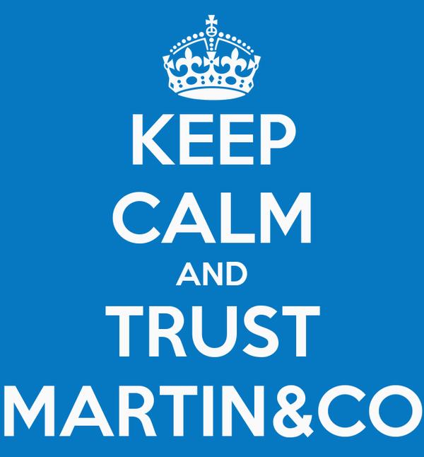 KEEP CALM AND TRUST MARTIN&CO
