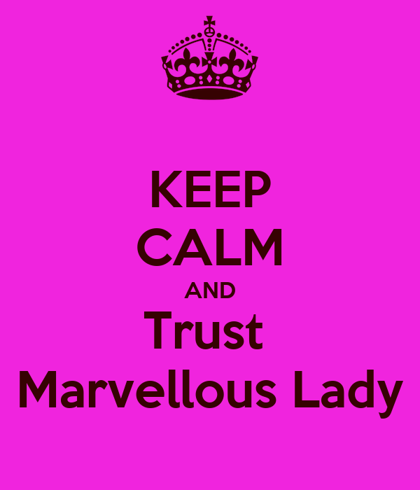 KEEP CALM AND Trust  Marvellous Lady