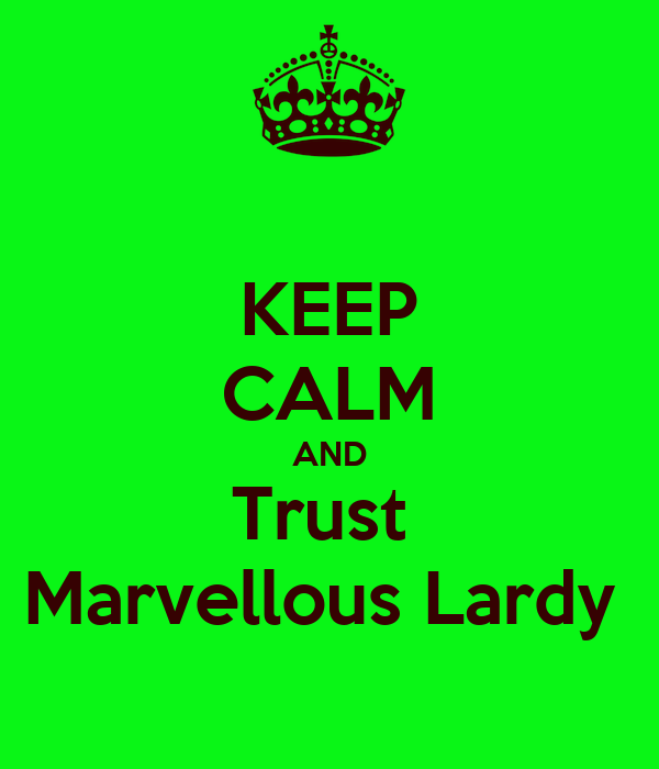 KEEP CALM AND Trust  Marvellous Lardy