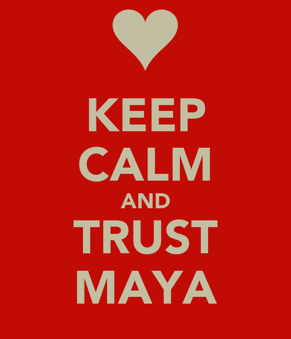 KEEP CALM AND TRUST MAYA