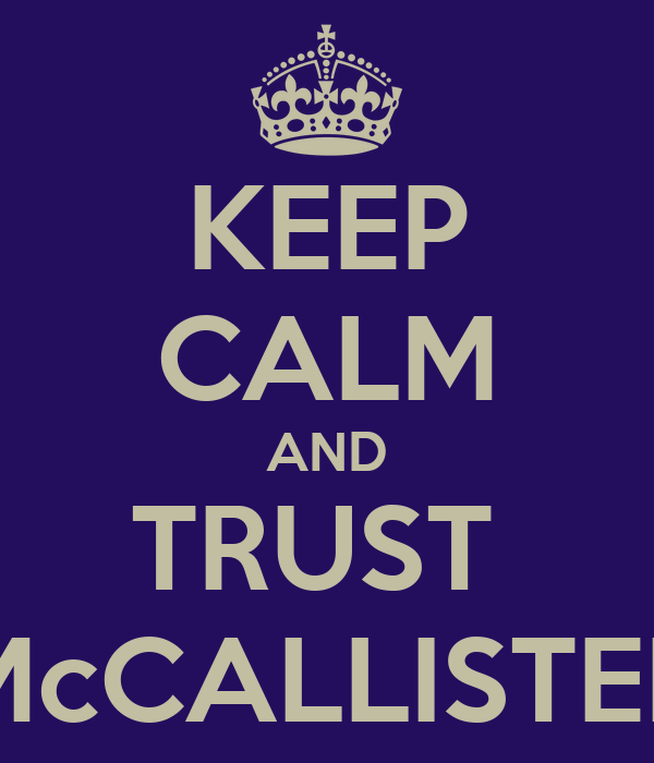 KEEP CALM AND TRUST  McCALLISTER