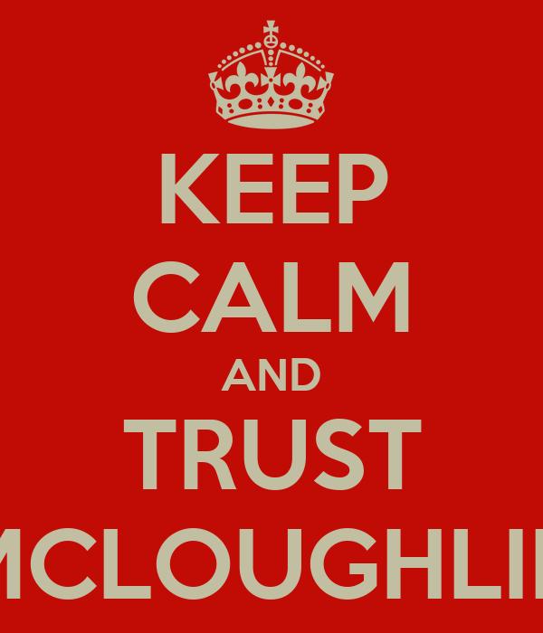 KEEP CALM AND TRUST MCLOUGHLIN