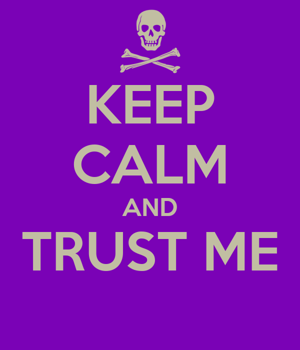 KEEP CALM AND TRUST ME