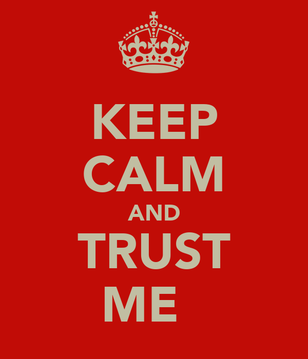 KEEP CALM AND TRUST ME ♥