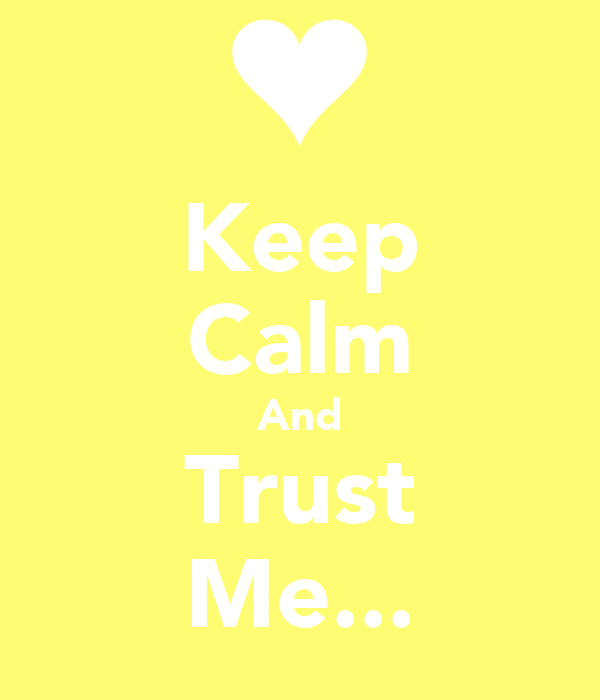 Keep Calm And Trust Me...