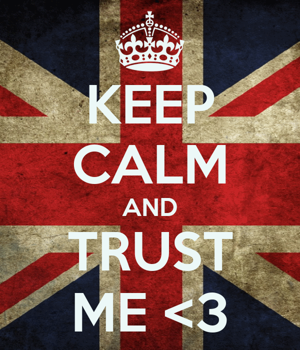 KEEP CALM AND TRUST ME <3
