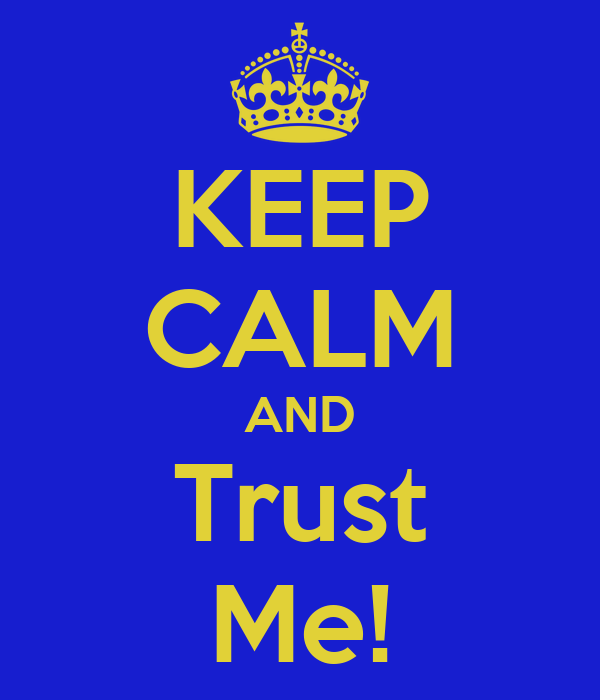 KEEP CALM AND Trust Me!