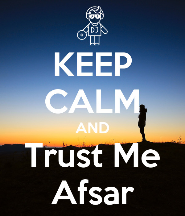 KEEP CALM AND Trust Me Afsar