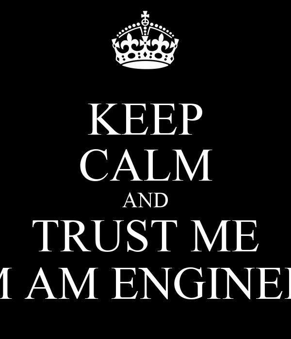 KEEP CALM AND TRUST ME I'M AM ENGINEER