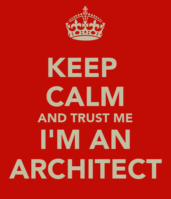 KEEP  CALM AND TRUST ME I'M AN ARCHITECT