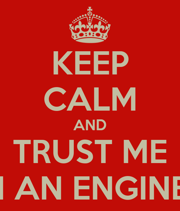 KEEP CALM AND TRUST ME I´M AN ENGINEER