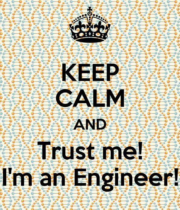 KEEP CALM AND Trust me! I'm an Engineer!