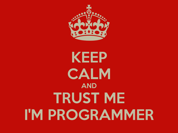 KEEP CALM AND TRUST ME I'M PROGRAMMER