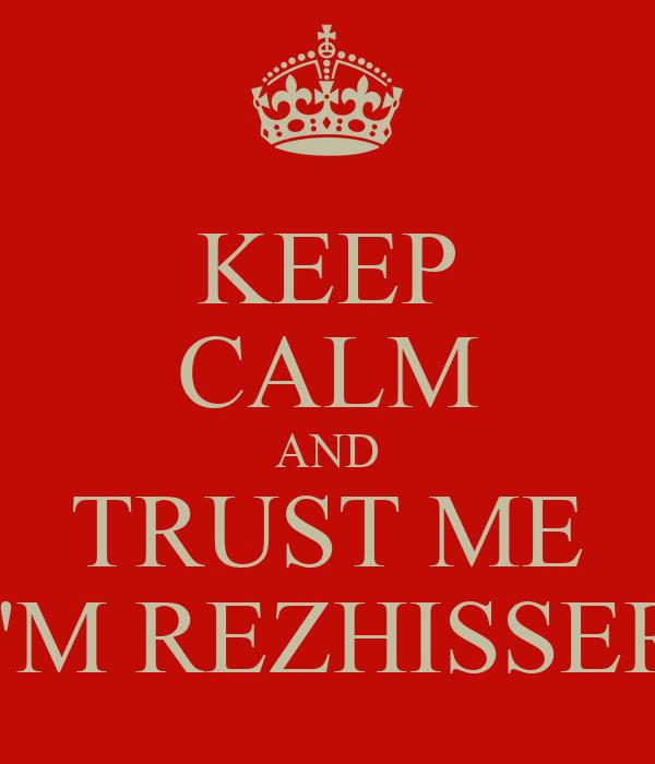 KEEP CALM AND TRUST ME I'M REZHISSER