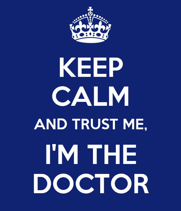 KEEP CALM AND TRUST ME, I'M THE DOCTOR
