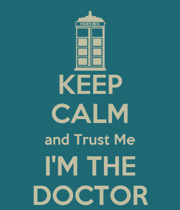 KEEP CALM and Trust Me I'M THE DOCTOR