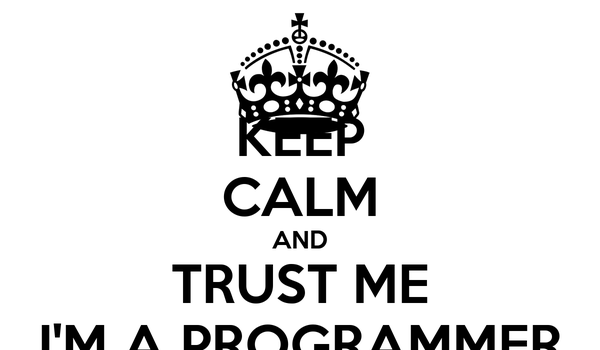 KEEP CALM AND TRUST ME I'M A PROGRAMMER